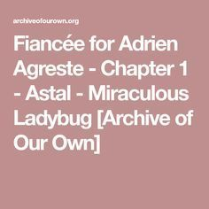 Fiancée for Adrien Agreste - Chapter 1 - Astal - Miraculous Ladybug [Archive of Our Own]