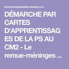 DÉMARCHE PAR CARTES D'APPRENTISSAGES DE LA PS AU CM2 - Le remue-méninges d'Élise