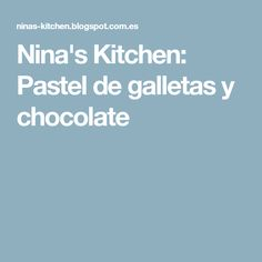 Nina's Kitchen: Pastel de galletas y chocolate