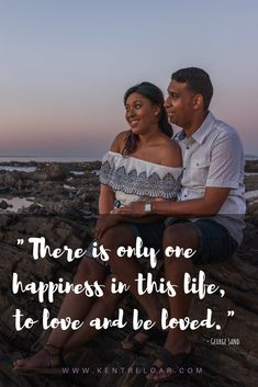 """""""There is only one happiness in this life, to love and be loved"""" - George Sand 