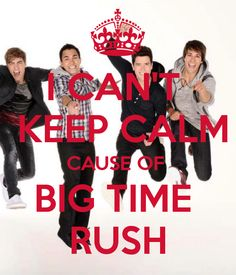 I cant keep calm cause of big time rush
