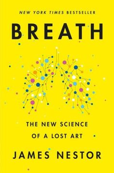 Breath: The New Science of a Lost Art by James Nestor, Hardcover | Barnes & Noble® The Journey, Georgia O'keeffe, Heavy Metal, Breathe, Lost Art, Free Agent, Stop Motion, Septum, Deep