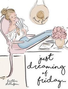 Just dreaming of Friday... ~ Rose Hill Designs by Heather A Stillufsen