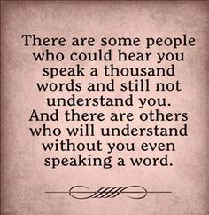 There are some people who could hear you speak a thousand words...