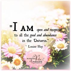 """I am open and receptive to all the good and abundance in the Universe."" ~ Louise Hay  ~☆~"