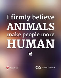 Animals make people more human <3