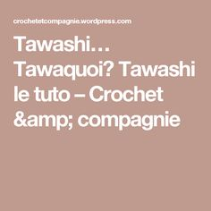 Tawashi… Tawaquoi? Tawashi le tuto – Crochet & compagnie