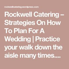 Rockwell Catering – Strategies On How To Plan For A Wedding | Practice your walk down the aisle many times.This allows you to have confidence on the big day.