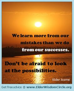 We learn more from our mistakes than we do from our successes ElderWisdomCircle.org #advice #quotes #inspiration