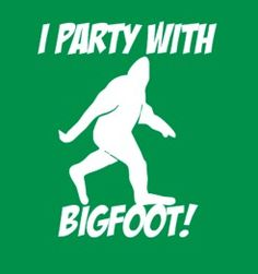 Ain't no party like a bigfoot party cause the bigfoot party don't stop!