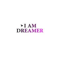 I AM DREAMER