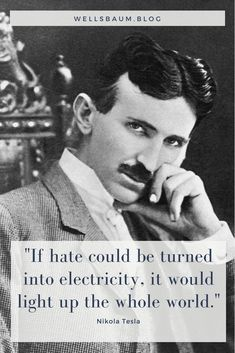 Nikola Tesla: 'If hate could be turned into electricity, it would light up the whole world' #quotes #tesla #reality #tech