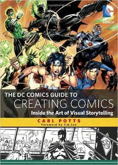 The DC Comics Guide to Creating Comics: Inside the Art of Visual Storytelling: Amazon.co.uk: Carl Potts, Jim Lee: 9780385344722: Books