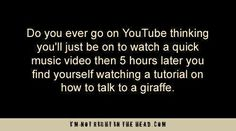 I learned how to talk to a girrafe that way!! There's nothing wrong w/that!
