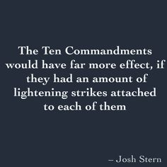 The Ten Commandments would have far more effect, if they had an amount of lightening strikes attached to each of them
