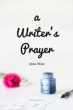 A Writer's Prayer http://healthyspirituality.org/writers-prayer/