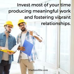 Produce meaningful work and foster vibrant relationships.