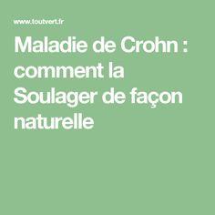 Maladie de Crohn : comment la Soulager de façon naturelle