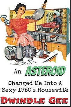 An Asteroid Changed Me Into A Sexy 1950's Housewife: An erotic and explicit story of gender transformation (Body Swap, Feminization, Role Reversal)