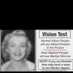 If at a normal viewing distance if you see Marilyn then you need glasses or an eyetest.