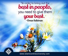In order to bring out the best in people, you need to give them your best. Omar Suleiman