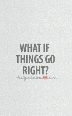 "I know to many people who do the ""what if's?"" and are always so NEGATIVE about it!"