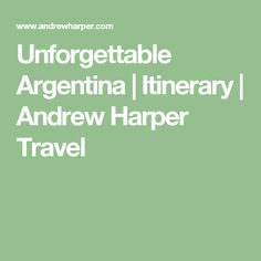 Unforgettable Argentina | Itinerary | Andrew Harper Travel