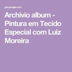 Archivio album - Pintura em Tecido Especial com Luiz Moreira