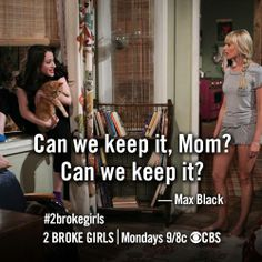 Can we keep it, mom? ~ 2 Broke Girls ~ Season 3 ~ Quotes