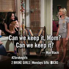Can we keep it, mom? ~ 2 Broke Girls ~ Season 3 ~ Quotes