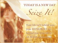 Your life isn't behind you; your memories are behind you. Your life is ALWAYS ahead of you. Today is a new day - seize it! - Steve Maraboli  ღ Start from the Heart ღ www.facebook.com/startfromtheheart