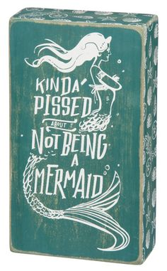 Kinda Pissed About Not Being A Mermaid Box Sign | OceanStyles.com