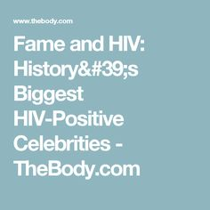 Fame and HIV: History's Biggest HIV-Positive Celebrities - TheBody.com