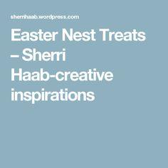 Easter Nest Treats – Sherri Haab-creative inspirations