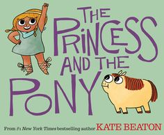The Princess and the Pony | Kate Beaton | June 30th 2015 | Princess Pinecone knows exactly what she wants for her birthday this year. A BIG horse. A STRONG horse. A horse fit for a WARRIOR PRINCESS! But when the day arrives, she doesn't quite get the horse of her dreams... #2015 #picturebook
