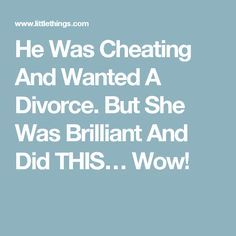 He Was Cheating And Wanted A Divorce. But She Was Brilliant And Did THIS… Wow!