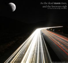 As the dead moon rises and the freeways sigh. let your love be strong Switchfoot Lyrics, Sleeping At Last, Strong Love, Quotable Quotes, Love Songs, Cool Art, Random Quotes, In This Moment, Let It Be