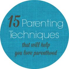 awseome list of positive parenting techniques. #1 is life changing!