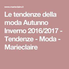 Le tendenze della moda Autunno Inverno 2016/2017 - Tendenze - Moda - Marieclaire