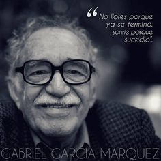 'Do not cry because it ended, smile because it happened.' - Gabriel García Márquez  #Quotation #Gabriel_García_Márquez