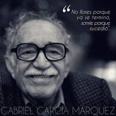 'Do not cry because it ended, smile because it happened.' - Gabriel García Márquez  #Quotation #Gabriel_García_Márquez