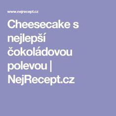 Cheesecake s nejlepší čokoládovou polevou | NejRecept.cz