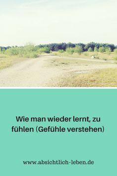 Wie man wieder lernt, zu fühlen (Gefühle verstehen) - absichtlich-leben.de