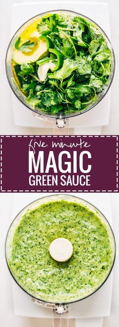 5 Minute Magic Green Sauce - 1 avocado1 cup packed parsley and cilantro leaves (combined)1 jalapeño, ribs and seeds removed2 cloves garlic juice of one lime (or two - get lots of limey goodness in there!)½ cup water½ cup olive oil1 teaspoon salt½ cup pistachios