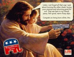I know this is horrible, but sometimes the most shocking images are what make us stop and think.  This is the very thing that has made me so anti-republican. A large majority of gun-loving, war-loving, fear-mongering fundamentalists have hi-jacked the Jesus of the Bible...and it makes me sick!