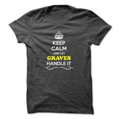 Keep Calm and Let GRAVES Handle it - #women hoodies #music t shirts. I WANT THIS => https://www.sunfrog.com/LifeStyle/Keep-Calm-and-Let-GRAVES-Handle-it-49045342-Guys.html?id=60505