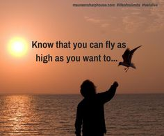Know that you can fly as high as you want to ...
