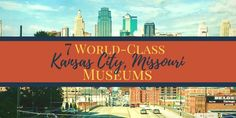 Check out these World-Class Museums all in Kansas City!