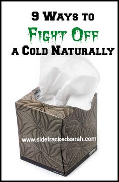 9 Ways to Fight Off a Cold Naturally - Sidetrackedsarah.com