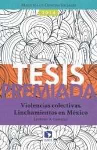 Leandro Gamallo (autor) Violencias colectivas. Linchamientos en México / Tesis premiada